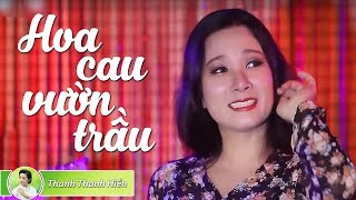 Thanh Thanh Hiền - Hoa Cau Vườn Trầu - Nhạc Vàng Trữ Tình Cực Hay