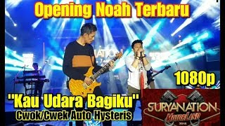 Opening Noah Terbaru 2019 | Noah - Kau Udara Bagiku (Penonton Auto Hysteris)