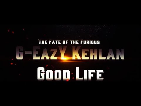 G Eazy & Kehlani - Good Life (Frenzy tings)(from The Fate of the Furious The Album)