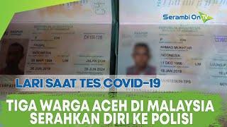Tiga Warga Aceh di Malaysia yang Lari saat Tes Covid-19 Serahkan Diri ke Polisi