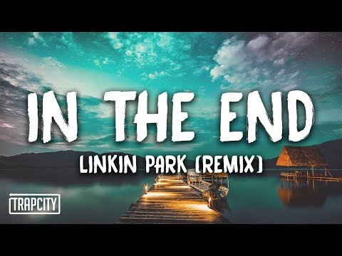 Linkin Park - In The End (Mellen Gi & Tommee Profitt Remix) [Lyrics]