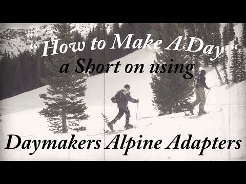 HOW TO MAKE A DAY // Using Daymakers Alpine Adapters