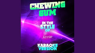 Chewing Gum (In the Style of Annie) (Karaoke Version)
