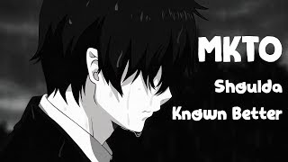 Nightcore | MKTO- Shoulda Known Better