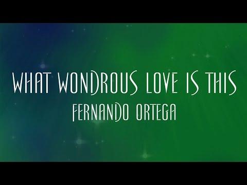 What Wondrous Love Is This - Fernando Ortega Chords