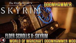 The Elder Scrolls V: Skyrim - World Of Warcraft Doomhammer Mod