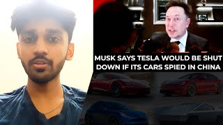 Musk says Tesla would be shut down if its cars spied in China | TECHBYTES
