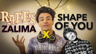 Ed Sheeran - Shape of You | Zalima - RAEES (Aksh Baghla Mashup Cover)
