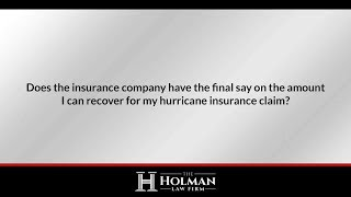 Does the insurance company have the final say on the amount I can recover for my hurricane...