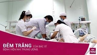 Đêm Trắng Của Bác Sĩ Bệnh Viện Nhi Trung ương | VTC Now