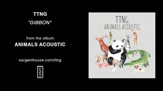 """TTNG - """"Gibbon"""" (Official Audio)"""