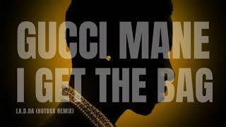 """Gucci Mane - """" I Get The Bag (LA.D.DA Hotbox Remix)"""