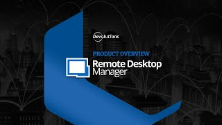 Remote Desktop Manager - A Remote Connection Management Tool for IT Pros
