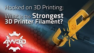 Hooked on 3D Printing: What is the Strongest 3D Printer Filament?