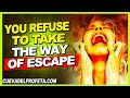 You refuse to take the way of escape