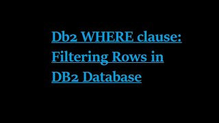 WHERE clause | Filtering Rows | DB2 Database