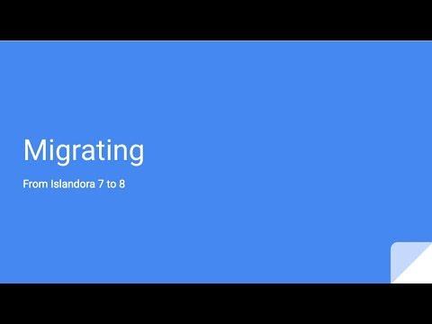 Islandora Webinar: Migrating from Islandora 7 to Islandora 8