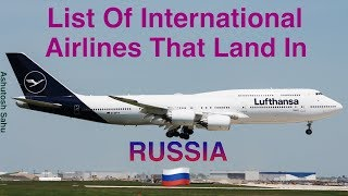 List Of International Airlines That Land In RUSSIA 🇷🇺 [2018]