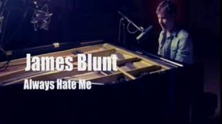 She will always hate me - James Blunt / Kaylitos