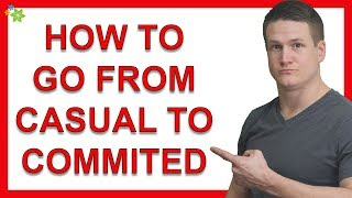 How to Go From a Casual (Friend With Benefits) to a Committed Relationship With a Man