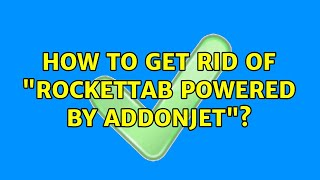"How to get rid of ""Rockettab powered by addonjet""?"