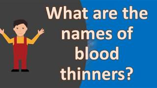 What Are The Names Of Blood Thinners ?  | Health FAQS For Better Life