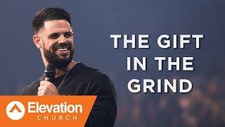 THE GIFT IN THE GRIND | Pastor Steven Furtick