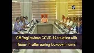 CM Yogi reviews COVID-19 situation with Team-11 after easing lockdown norms