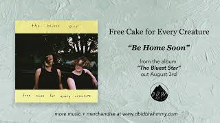 """Video thumbnail of """"Free Cake for Every Creature - Be Home Soon (Official Audio)"""""""