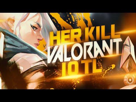 Her Kill 10 TL - Yeni Oyun Valorant Dereceli