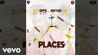 Oladips   Places (Official Audio) Ft. Mayorkun