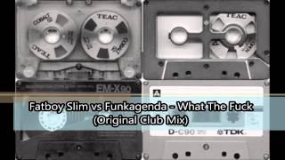 Fatboy Slim vs Funkagenda - What The Fuck (Original Club Mix)