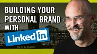 How To Build Your Personal Brand and Business With LinkedIn