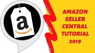Amazon seller central tutorial 2019 - Walkthrough and how to use step by step