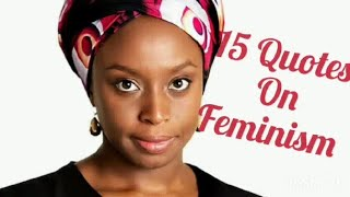 15 Top Quotes By Chimamanda Ngozi Adichie On Feminism|What Is Feminism?|D. S Speaks