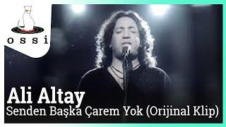 Ali Altay / Senden Başka Çarem Yok (Orijinal Klip)