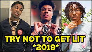 TRY NOT TO GET LIT 2019! 🔥 NBA Youngboy, NLE Choppa, Blueface, Lil Tecca & More)