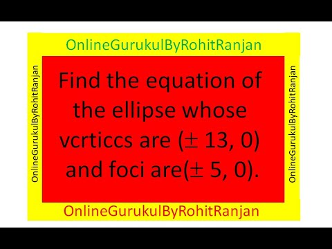Find the equation of  the ellipse whose  vcrticcs are ( 13, 0)  and foci are( 5, 0).