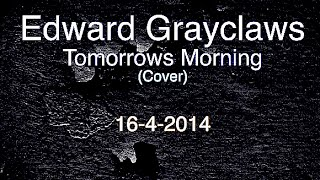 Edward Grayclaws - Tomorrows Morning (Cover)
