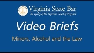 Virginia State Bar Video Briefs: Minors, Alcohol, and the Law