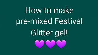 How to make Festival Glitter gel!