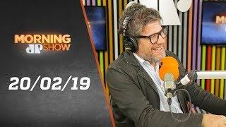 Morning Show - edição completa - 20/02/19