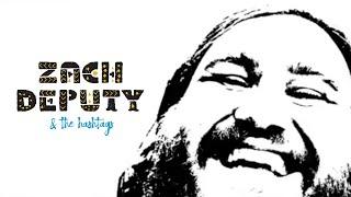 Zach Deputy - An Introduction to Zach Deputy & The Hashtags