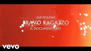 Guè Pequeno   Bravo Ragazzo   Il Documentario