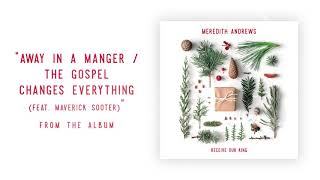 Meredith Andrews - Away In A Manger / The Gospel Changes Everything (Official Audio)