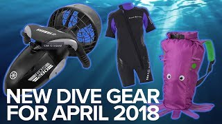 New Dive Gear For April 2018