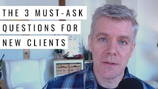 The 3 Most Important Questions to Ask New Freelance Clients