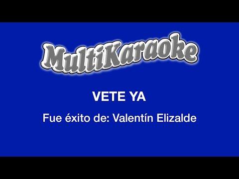 Vete ya Valentin Elizalde