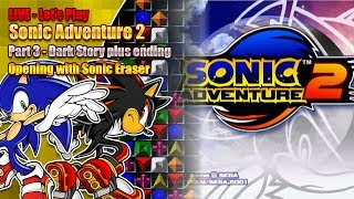 Let's Play Sonic Adventure 2 & Sonic Eraser - Dark Story (and ending) LIVE 15th Sep 2018 7pm BST