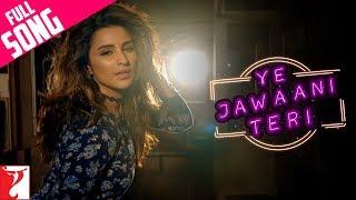 Ye Jawaani Teri | Full Song | Meri Pyaari Bindu |Ayushmann, Parineeti| Nakash, Jonita ,Sachin-Jigar